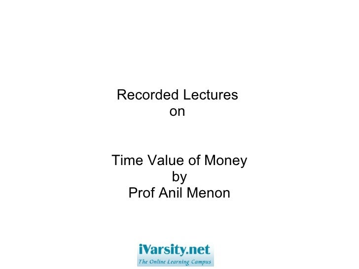 Recorded Lectures  on  Time Value of Money by Prof Anil Menon