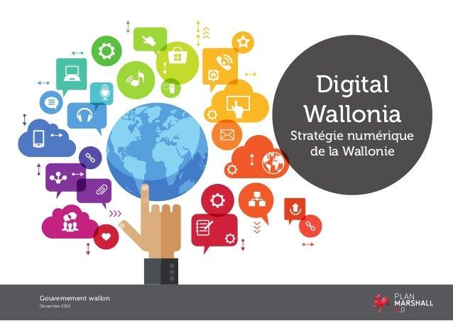 Gouvernement wallon Décembre 2015 Digital Wallonia Stratégie numérique de la Wallonie