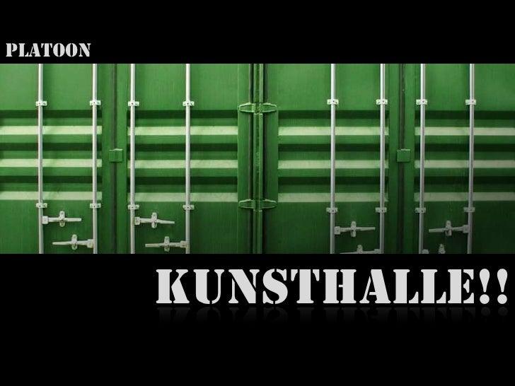 PLATOON<br />KUNSTHALLE!!<br />