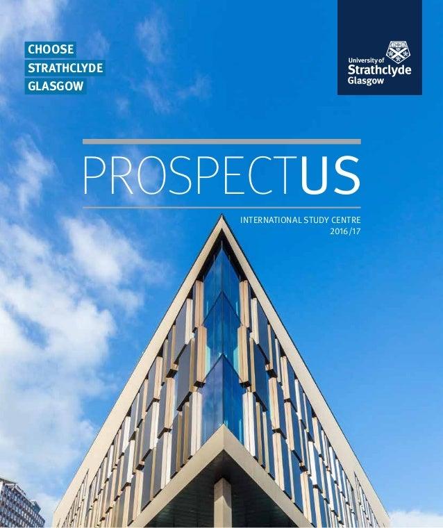 CHOOSE STRATHCLYDE GLASGOW PROSPECTUS INTERNATIONAL STUDY CENTRE 2016/17
