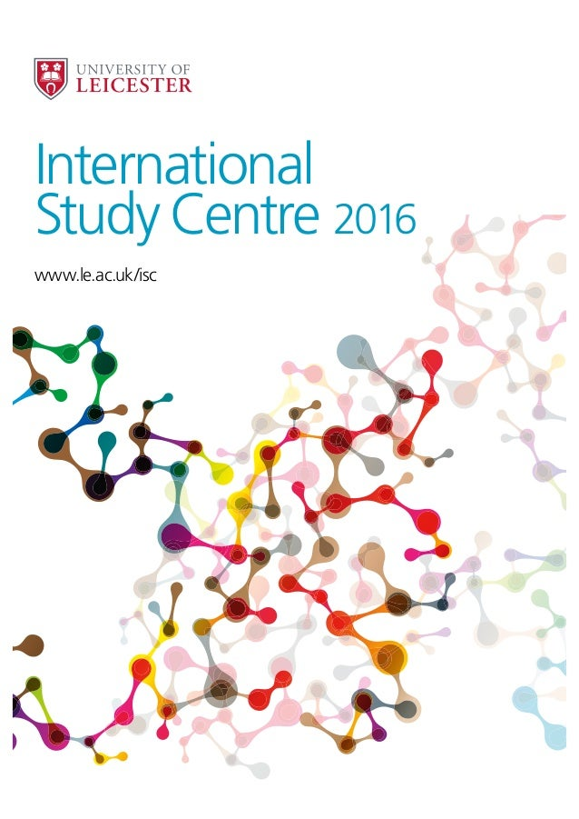 www.le.ac.uk/isc International Study Centre 2016