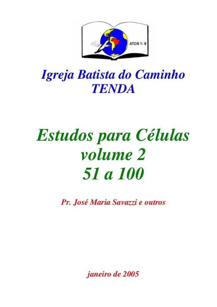 Igreja Batista do Caminho         TENDAEstudos para Células     volume 2      51 a 100   Pr. José Maria Savazzi e outros  ...