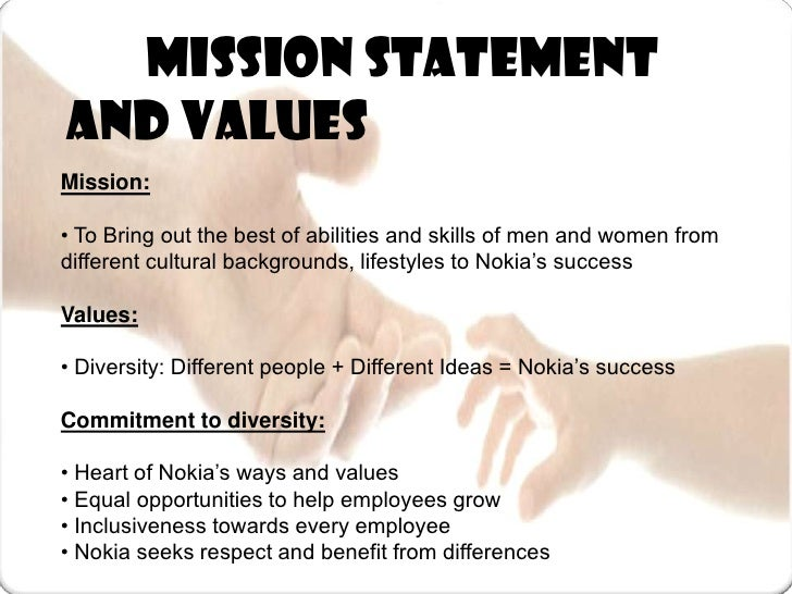 mission statement of nokia Read nokia mission statement free essay and over 88,000 other research documents nokia mission statement table of contents page 3 mission statement page 3 vision v mission page 4 management implications page 4&5 nokia s mission/vision.