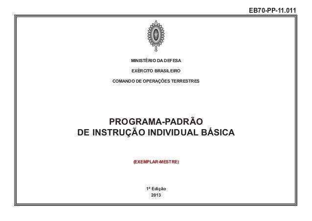 MINISTÉRIO DA DEFESA EXÉRCITO BRASILEIRO COMANDO DE OPERAÇÕES TERRESTRES PROGRAMA-PADRÃO DE INSTRUÇÃO INDIVIDUAL BÁSICA 1ª...