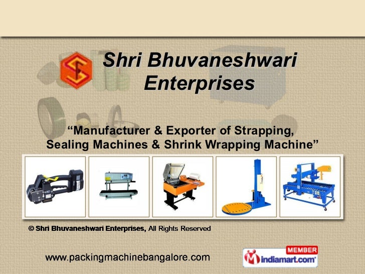 "Shri Bhuvaneshwari Enterprises "" Manufacturer & Exporter of Strapping,  Sealing Machines & Shrink Wrapping Machine"""