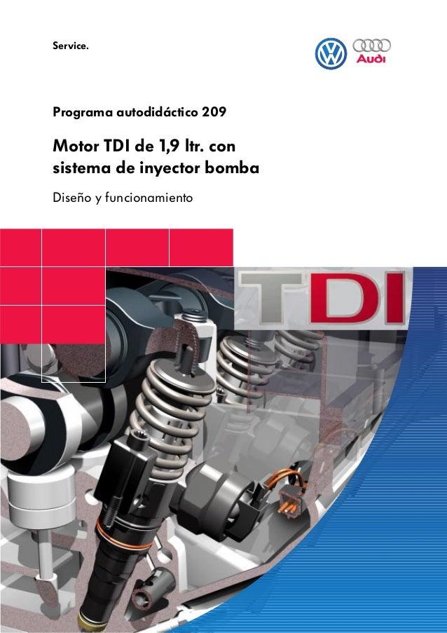 Service.    Programa autodidáctico 209    Motor TDI de 1,9 ltr. con    sistema de inyector bomba    Diseño y funcionamiento1