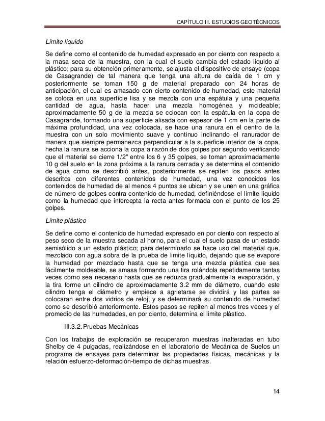 CAPÍTULO III. ESTUDIOS GEOTÉCNICOS 14 Límite líquido Se define como el contenido de humedad expresado en por ciento con re...