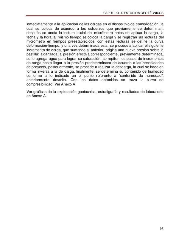 CAPÍTULO III. ESTUDIOS GEOTÉCNICOS 16 inmediatamente a la aplicación de las cargas en el dispositivo de consolidación, la ...