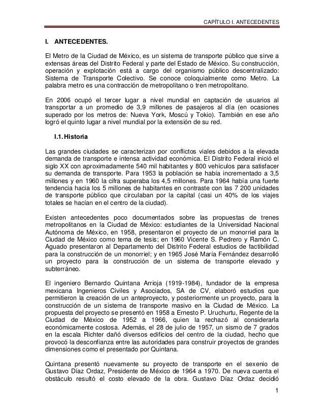CAPÍTULO I. ANTECEDENTES 1 I. ANTECEDENTES. El Metro de la Ciudad de México, es un sistema de transporte público que sirve...