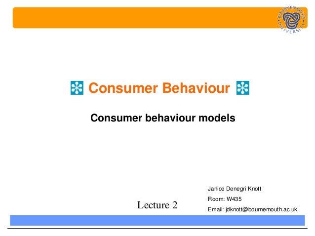 Consumer BehaviourConsumer behaviour models                    Janice Denegri Knott                    Room: W435        L...