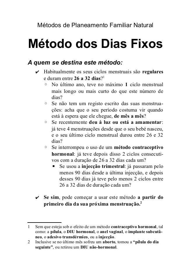Métodos de Planeamento Familiar Natural Método dos Dias Fixos A quem se destina este método: ✔ Habitualmente os seus ciclo...