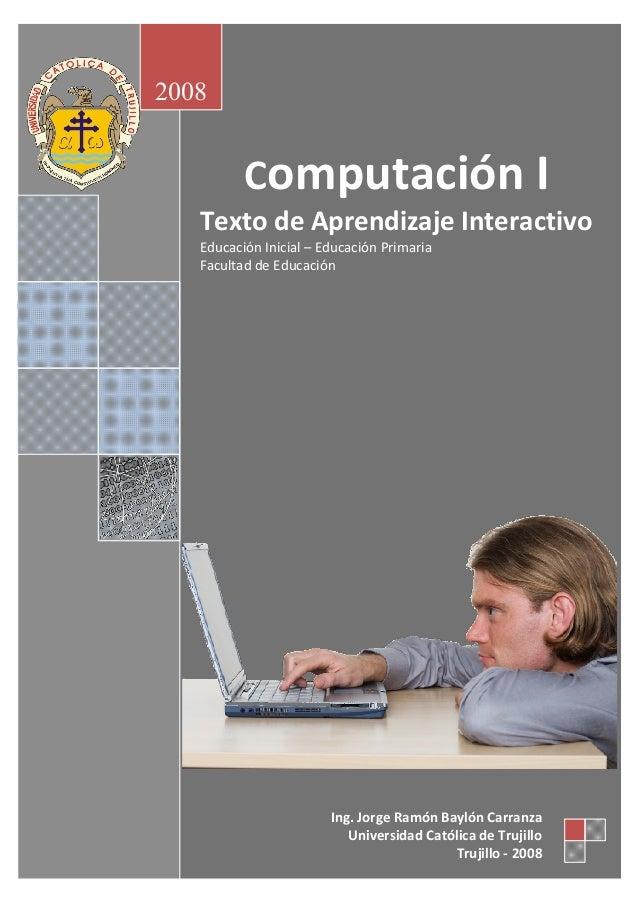 2008  ComputaciónI TextodeAprendizajeInteractivo EducaciónInicial – EducaciónPrimaria FacultaddeEducación  In...