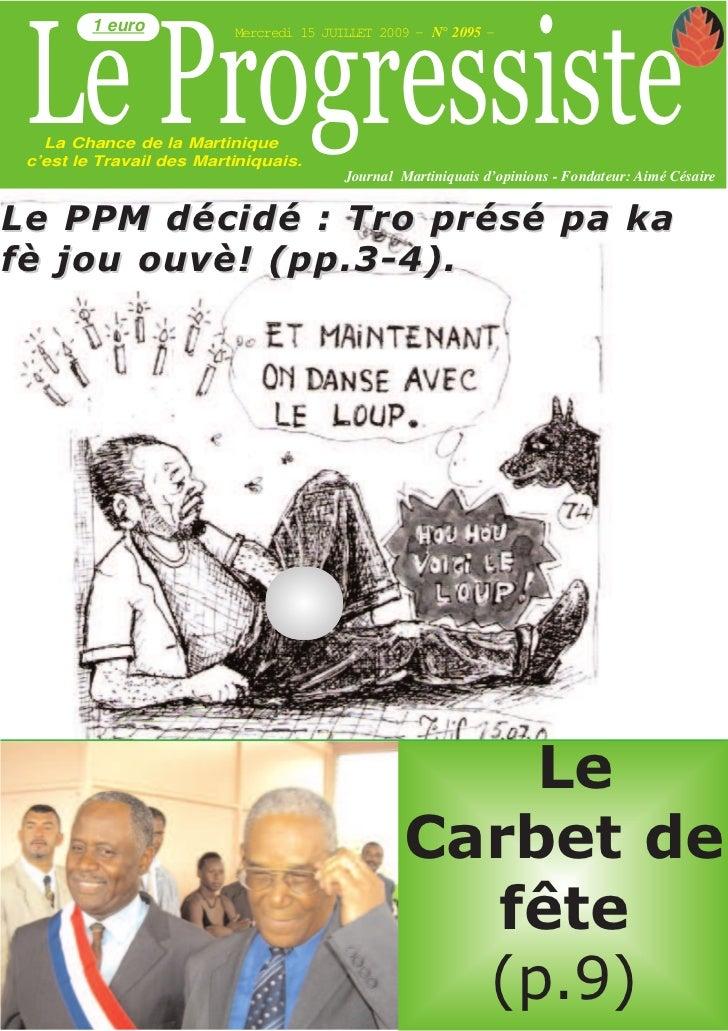 Le Progressiste    1 euro       1 euro             Mercredi 15 JUILLET 2009 - N° 2095 -   La Chance de la Martinique c'est...