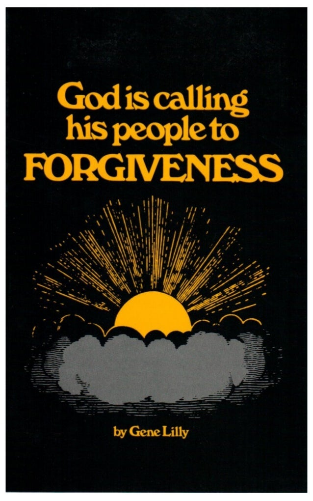 God is calling his people to FORGIVENESS By Gene Lilly