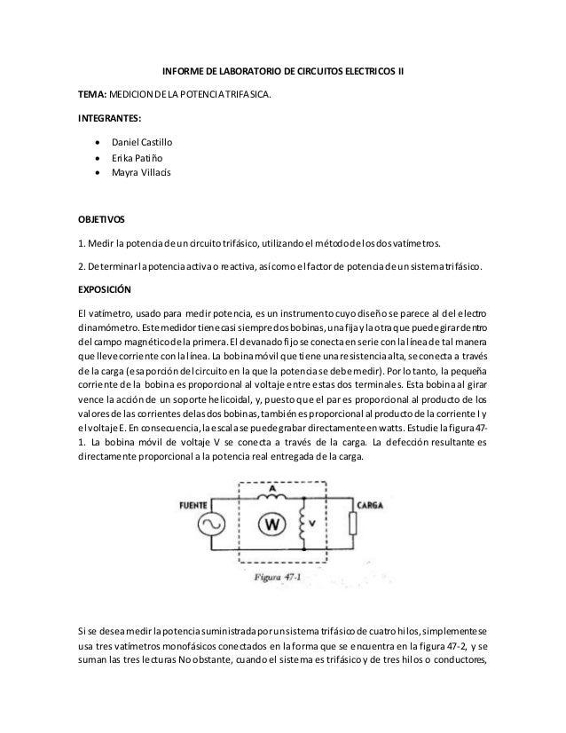 INFORME DE LABORATORIO DE CIRCUITOS ELECTRICOS II  TEMA: MEDICION DE LA POTENCIA TRIFASICA.  INTEGRANTES:   Daniel Castil...