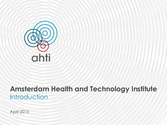 Amsterdam Health and Technology Institute Introduction April 2015