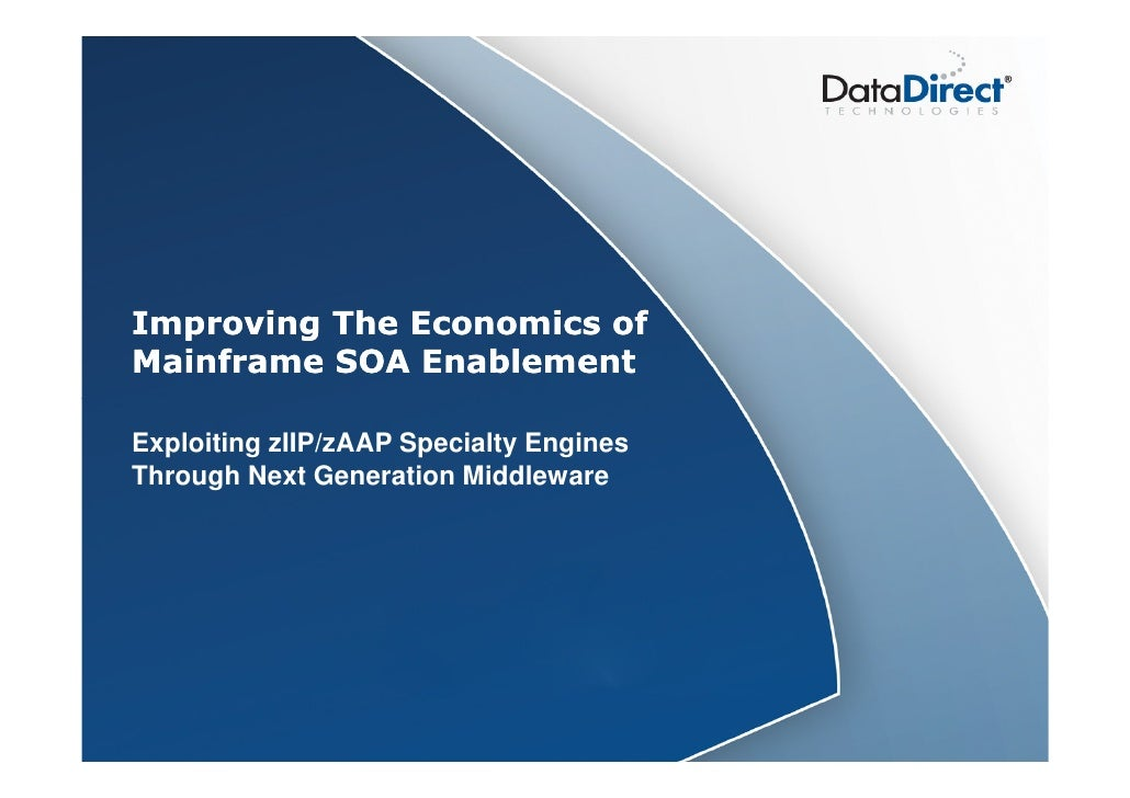 Improving The Economics of Mainframe SOA Enablement  Exploiting zIIP/zAAP Specialty Engines Through Next Generation Middle...