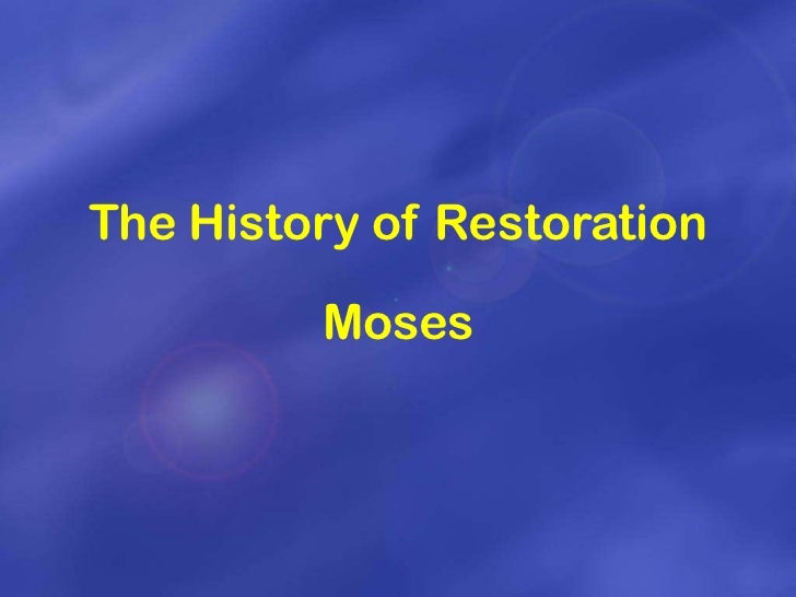 The History of Restoration         Moses