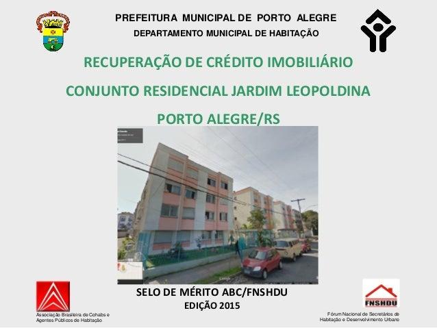 PREFEITURA MUNICIPAL DE PORTO ALEGRE DEPARTAMENTO MUNICIPAL DE HABITAÇÃO RECUPERAÇÃO DE CRÉDITO IMOBILIÁRIO CONJUNTO RESID...