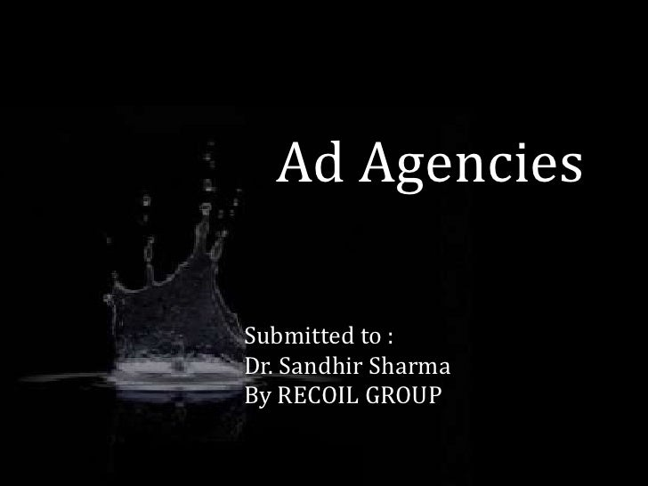Ad Agencies<br />Submitted to :<br />Dr. Sandhir Sharma<br />By RECOIL GROUP<br />