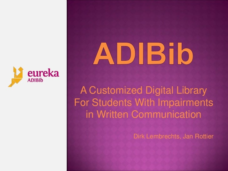 A Customized Digital LibraryFor Students With Impairments  in Written Communication            Dirk Lembrechts, Jan Rottier