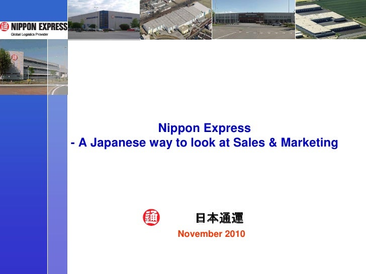 Nippon Express- A Japanese way to look at Sales & Marketing                    日本通運                 November 2010