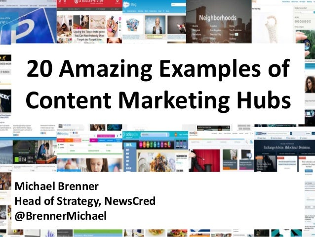 20 Amazing Examples of  Content Marketing Hubs  Michael Brenner  Head of Strategy, NewsCred  @BrennerMichael