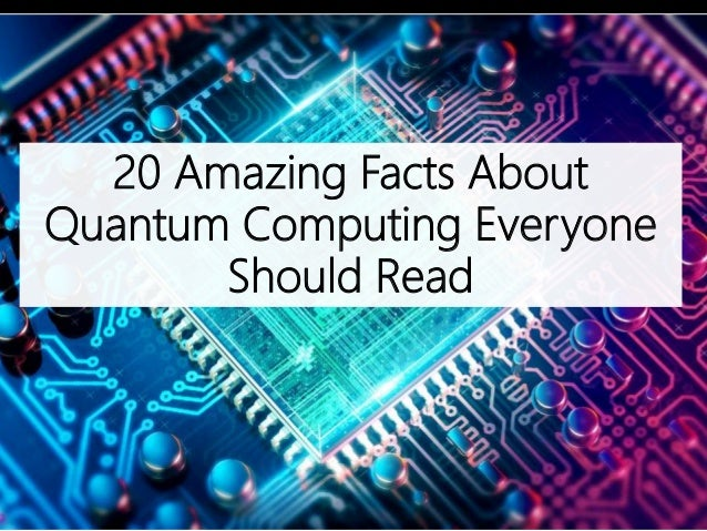20 Amazing Facts About Quantum Computing Everyone Should Read