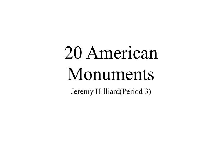 20 AmericanMonumentsJeremy Hilliard(Period 3)
