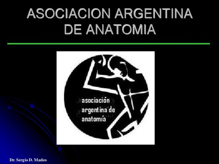 ASOCIACION ARGENTINA            DE ANATOMIADr. Sergio D. Madeo
