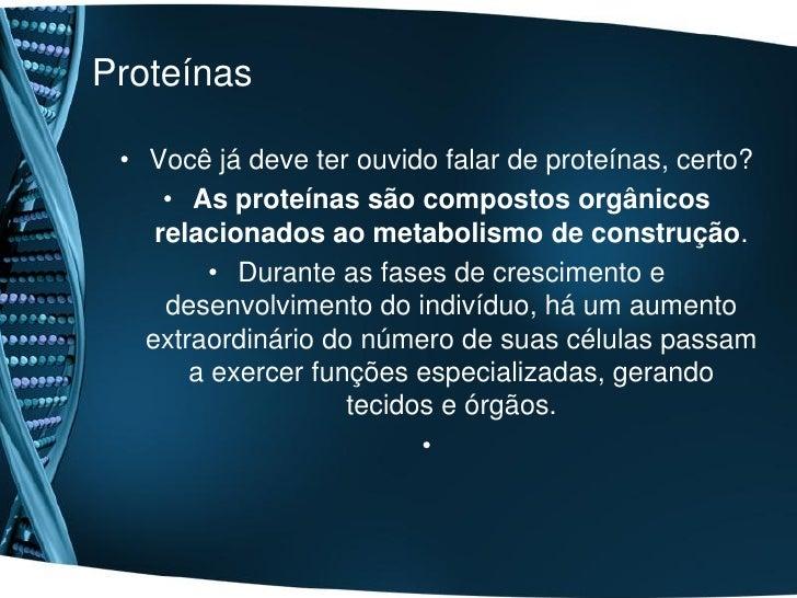 Proteínas • Você já deve ter ouvido falar de proteínas, certo?     • As proteínas são compostos orgânicos    relacionados ...