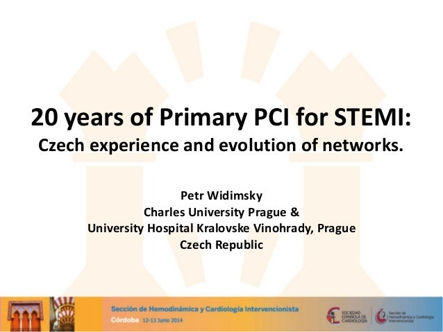20 years of Primary PCI for STEMI: Czech experience and evolution of networks. Petr Widimsky Charles University Prague & U...