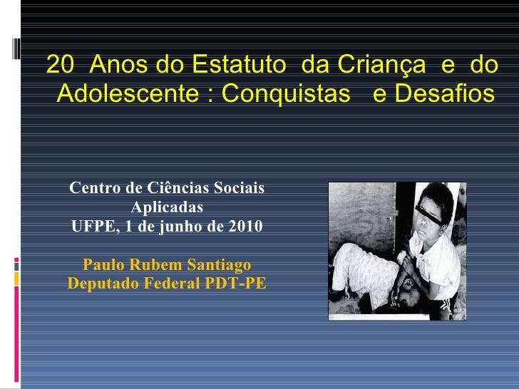 20  Anos do Estatuto  da Criança  e  do  Adolescente : Conquistas  e Desafios <ul><li>Centro de Ciências Sociais Aplicadas...