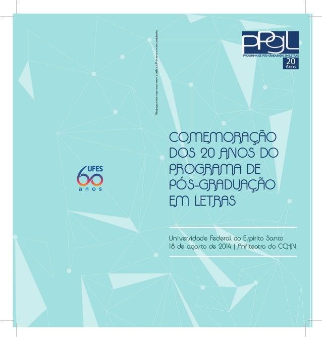 COMEMORAÇÃO DOS 20 ANOS DO PROGRAMA DE PÓS-GRADUAÇÃO EM LETRAS Universidade Federal do Espírito Santo 18 de agosto de 2014...
