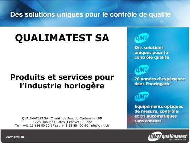 QUALIMATEST SAProduits et services pourl'industrie horlogèreQUALIMATEST SA |Chemin du Pont du Centenaire 1091228 Plan-les-...