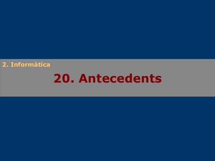 20. Antecedents 2. Informàtica