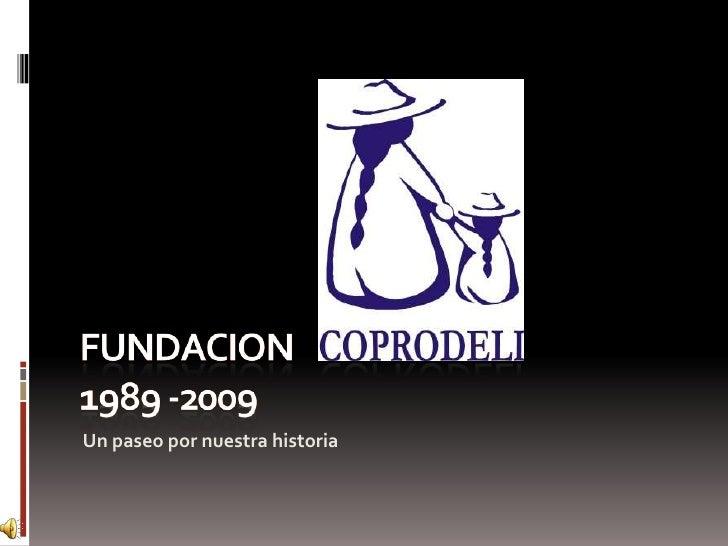 FUNDACION    COPRODELI            1989 -2009<br />Un paseo por nuestra historia<br />