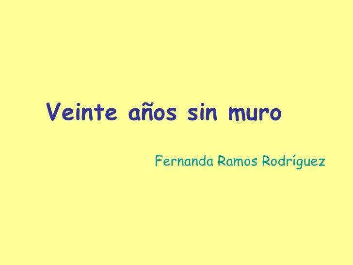 Veinte años sin muro Fernanda Ramos Rodríguez
