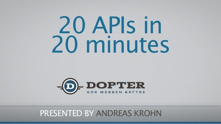 20 APIs in  20 minutesPRESENTED BY ANDREAS KROHN