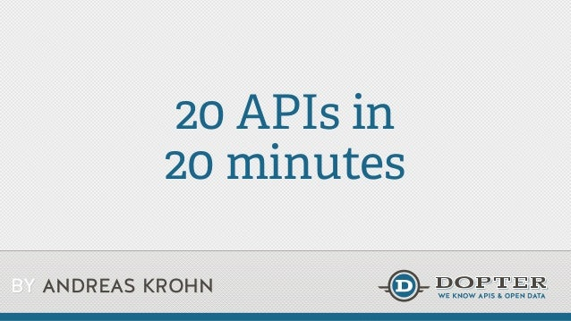 BY ANDREAS KROHN 20 APIs in 20 minutes