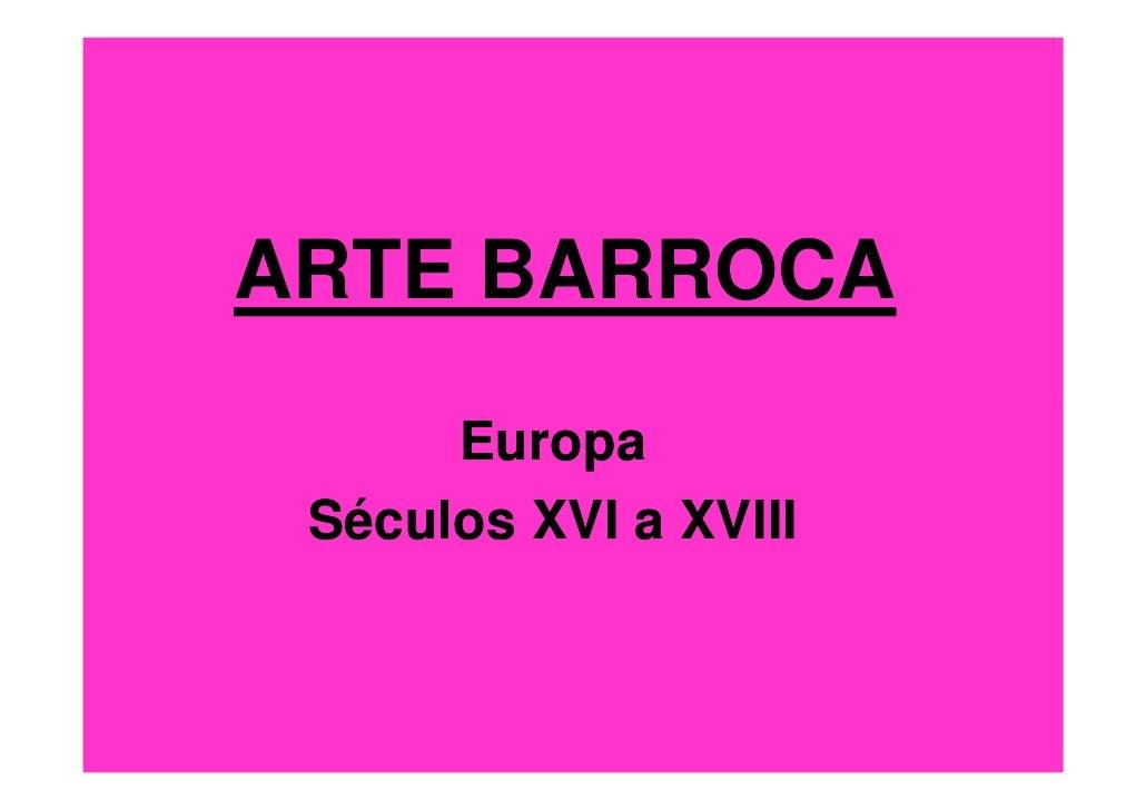 ARTE BARROCA       Europa  Séculos XVI a XVIII