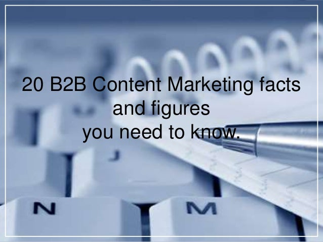 20 B2B Content Marketing facts and figures you need to know.