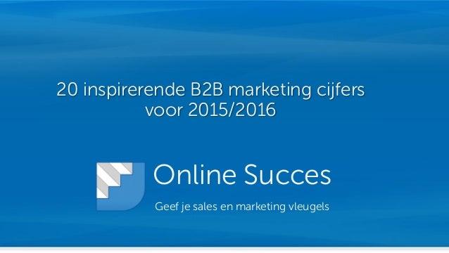 Online Succes Geef je sales en marketing vleugels 20 inspirerende B2B marketing cijfers voor 2015/2016