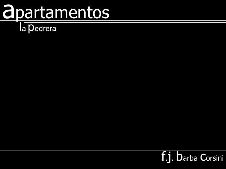 <li>a partamentos f -> j ->  b arba  c orsini l a   p edrera </li><li>f -> j ->  b arba  c orsini b iografía <...