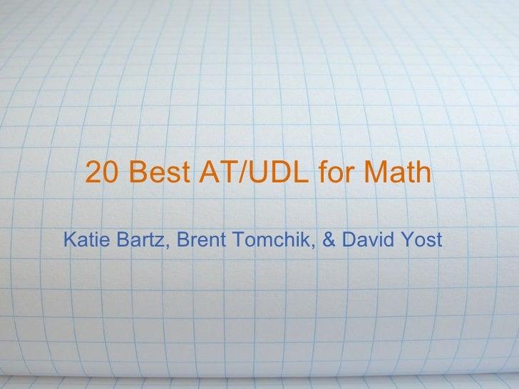 20 Best AT/UDL for Math Katie Bartz, Brent Tomchik, & David Yost