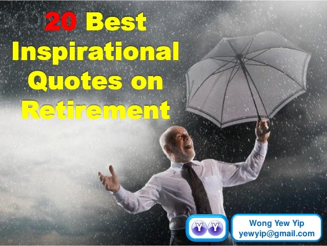 Inspirational Retirement Quotes 20 best inspirational quotes on retirement Inspirational Retirement Quotes