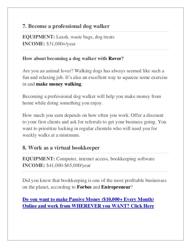7. Become a professional dog walker EQUIPMENT: Leash, waste bags, dog treats INCOME: $31,000+/year How about becoming a do...