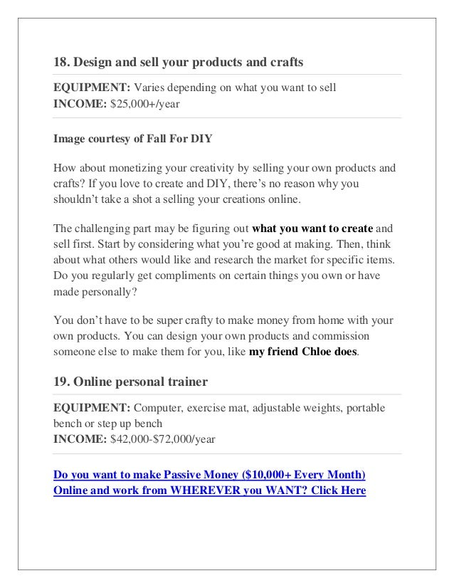 18. Design and sell your products and crafts EQUIPMENT: Varies depending on what you want to sell INCOME: $25,000+/year Im...