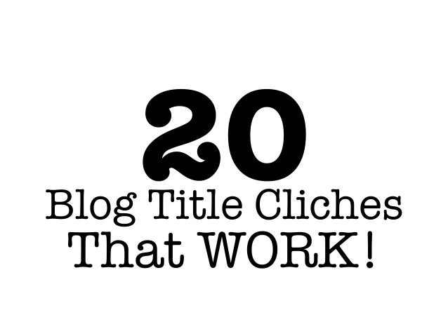 Blog Title Cliches That WORK! 20