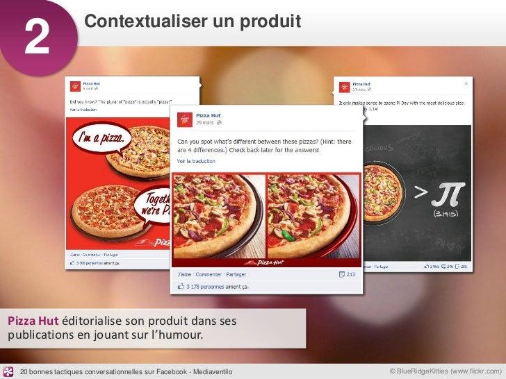 Contextualiser un produit   2Pizza Hut éditorialise son produit dans sespublications en jouant sur l'humour.  20 bonnes ta...